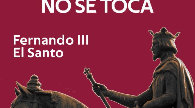NUESTRA HISTORIA NO SE TOCA: FERNANDO III EL SANTO